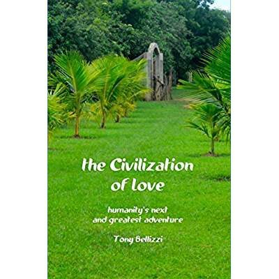 The Civilization of Love - Humanity's Next Great Adventure